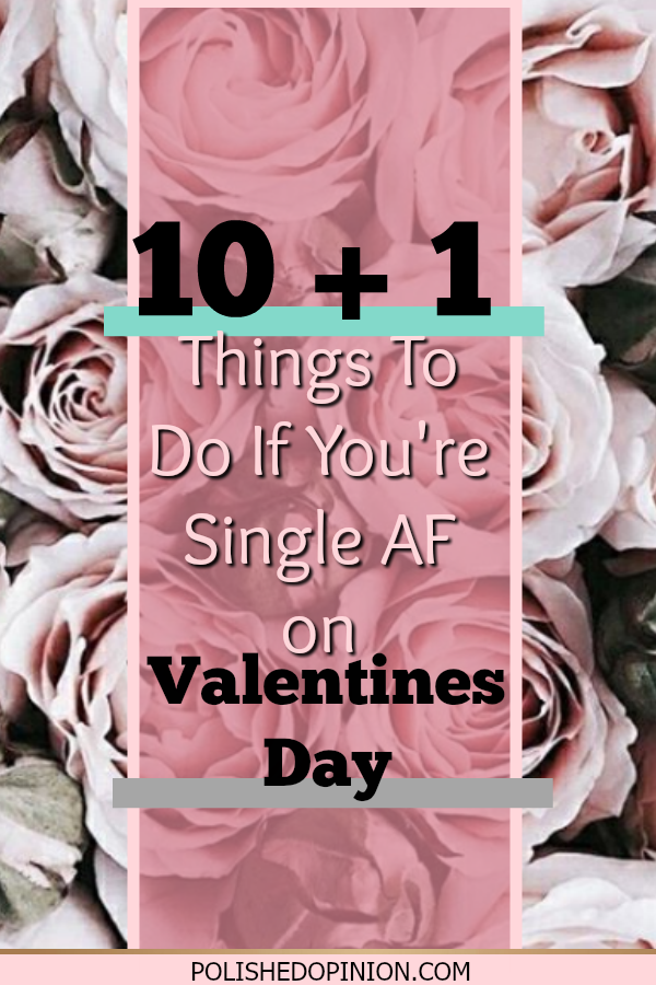 Valentines Day Coming up and you're dreading it?! Single and preparing to crawl under a rock?! Don't!!! Click here and read 10 Things to Do If You're Single AF on Valentines Day and get an extra one FREE!!