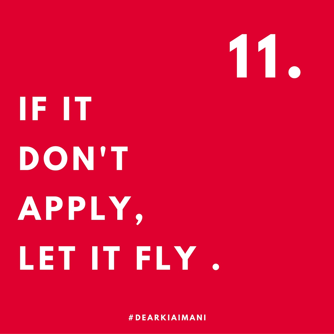 #DearKiaImani , stop letting things that have no relevance to you ruffle your feathers. Stop giving energy to petty situations. If it don't apply, let it fly. If the shoe don't fit, don't wear it. If it's not directed, it's not respected. Your energy is precious. Spend it on more important things.
