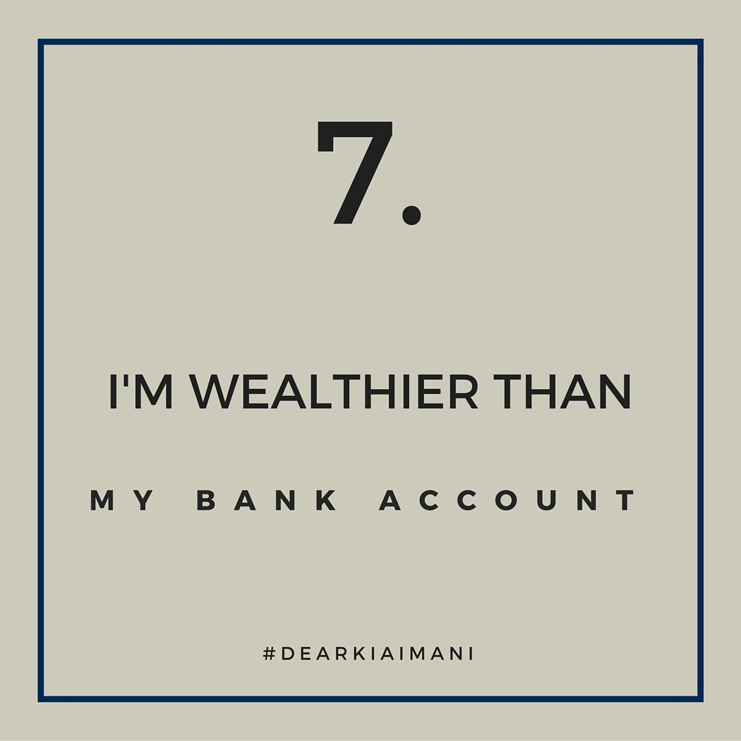 #DearKiaImani, your wealth extends far beyond your bank account. I don't come from money. That's just the reality of my life but the components and elements of my life make me feel like the wealthiest girl in the world! Make me feel like gold.
