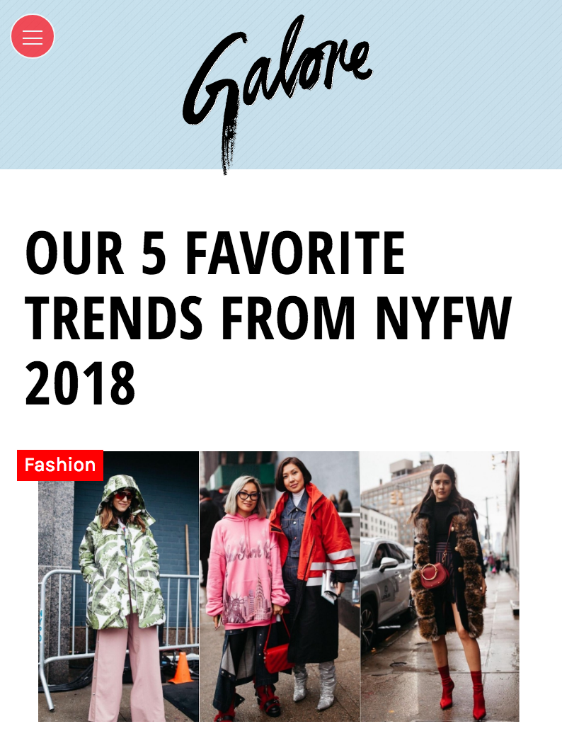 FASHION //NYFW Street Style - SS 2018 trendspotting piece for the fashion, beauty, and pop culture magazine: Galore. Ask included shooting outside several of the fashion week events as well as identifying and pitching trends.