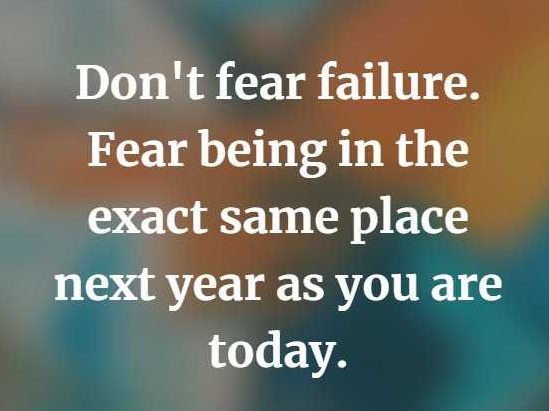Dont-fear-failure.-Fear-being-in-the-exact-same-place-next-year-as-you-are-today.-2.jpg