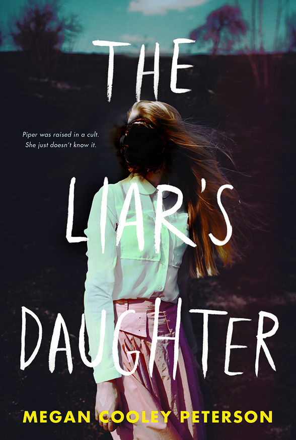 THE LIAR'S DAUGHTER - Piper was raised in a cult. She just doesn't know it. Seventeen-year-old Piper knows that Father is a Prophet. Infallible. The chosen one.She would do anything for Father. That's why she takes care of all her little sisters. That's why she runs end-of-the-world drills. That's why she never asks questions. Because Father knows best.Until the day he doesn't. Until the day the government raids the compound and separates Piper from her siblings, from Mother, from the Aunts, from all of Father's followers--even from Caspian, the boy she loves.Now Piper is living Outside. Among Them.With a woman They claim is her real mother--a woman They say Father stole her from.But Piper knows better. And Piper is going to escape.