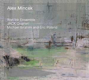 "ALEX MINCEK   String Quartet No. 3 ""lift-tilt-filter-split""    MORE INFORMATION"