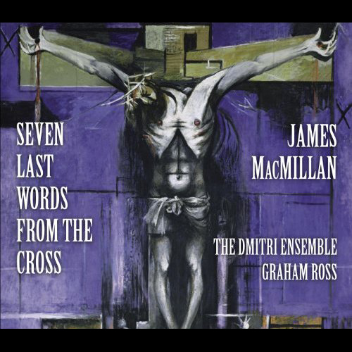 Seven Last Word From The Cross | James MacMillan    Jamie Campbell - Leader   The Dmitri Ensemble conducted by Graham Ross