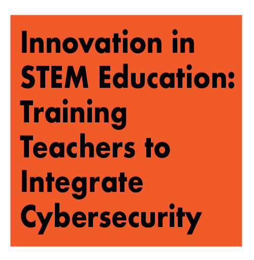 Innovation in STEM Education: Training Teachers to Integrate Cybersecurity