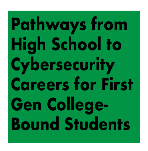 Pathways from High School to Cybersecurity Careers for First Generation College-Bound Students