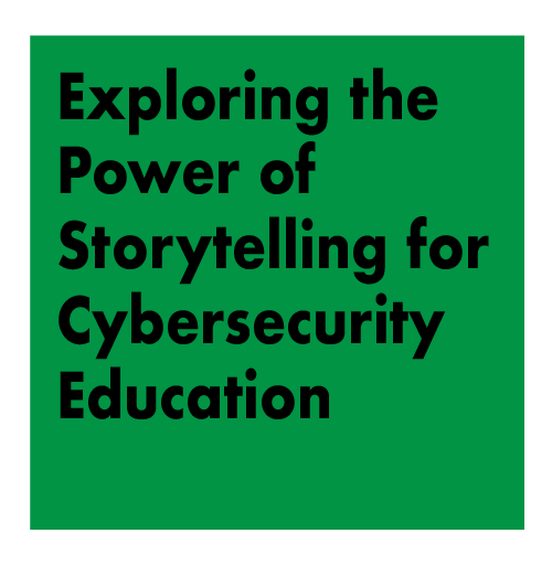 Exploring the Power of Storytelling for Cybersecurity Education