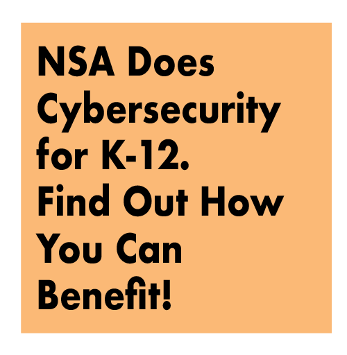 NSA Does Cybersecurity for K-12. Find Out How You Can Benefit!