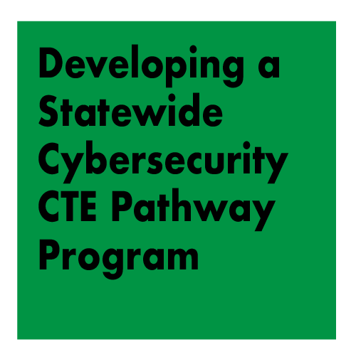 PANEL: Developing a Statewide Cybersecurity CTE Pathway Program