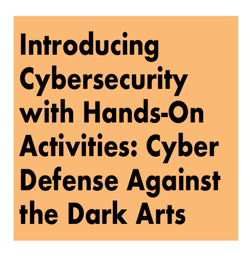 Introducing Cybersecurity with Hands-On Activities: Cyber Defense Against the Dark Arts