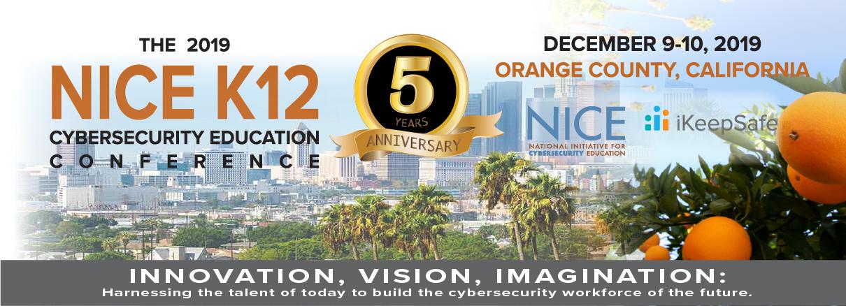 NICE K12 CYBERSECURITY EDUCATION CONFERENCE - DEC. 9-10, 2019 - ORANGE COUNTY, CA
