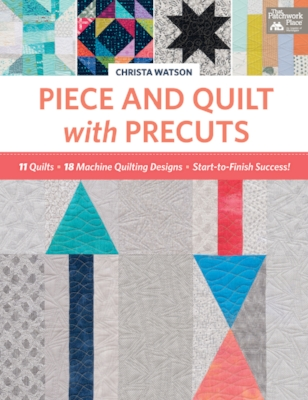 Piece and Quilts with Precuts Cover Christa Watson