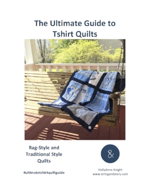Ultimate Guide To Tshirt Quilts by HollyAnne Knight of String and Story