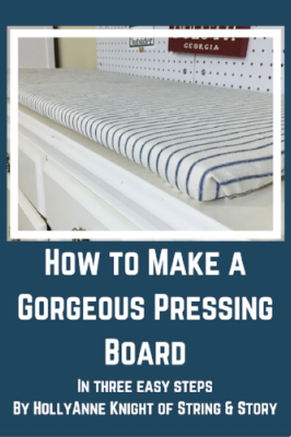 How to Make a Gorgeous Pressing Board with HollyAnne Knight of String & Story