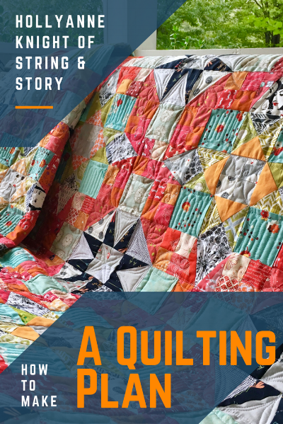 How to Make a Quilting Plan with HollyAnne Knight of String & Story
