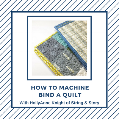 How to Machine Bind Quilts with HollyAnne Knight of String & Story