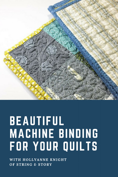 Beautiful Machine Binding for Your Quilts with HollyAnne Knight of String & Story