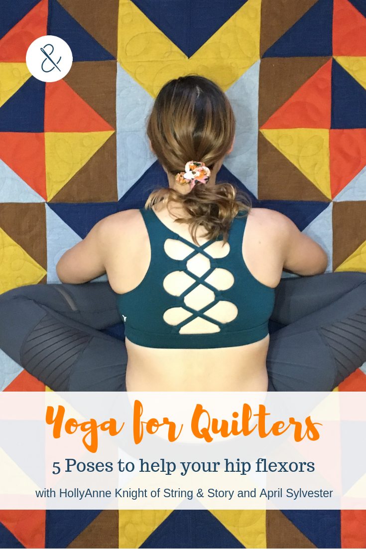 Yoga for Quilters - Five Stretches for Your Hip Flexors with HollyAnne Knight of String & Story and April Sylvester