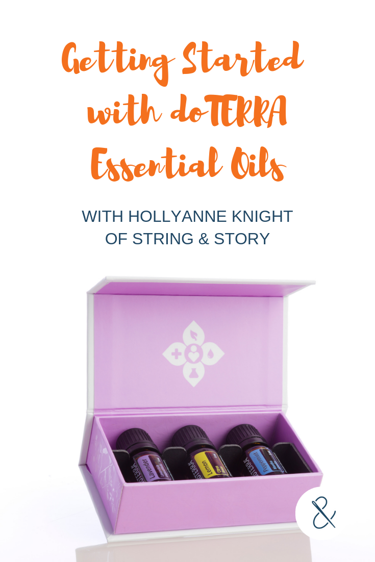 Getting Started with doTERRA Essential Oils with HollyAnne Knight of String & Story