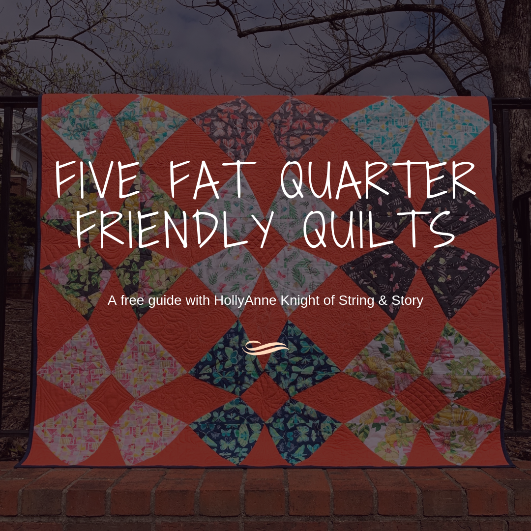 Five Fat Quarter Friendly Quilt Patterns with HollyAnne Knight of String & Story
