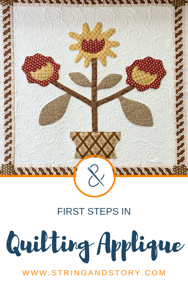 Basic Steps to Quilting Appliqué with HollyAnne Knight of String & Story