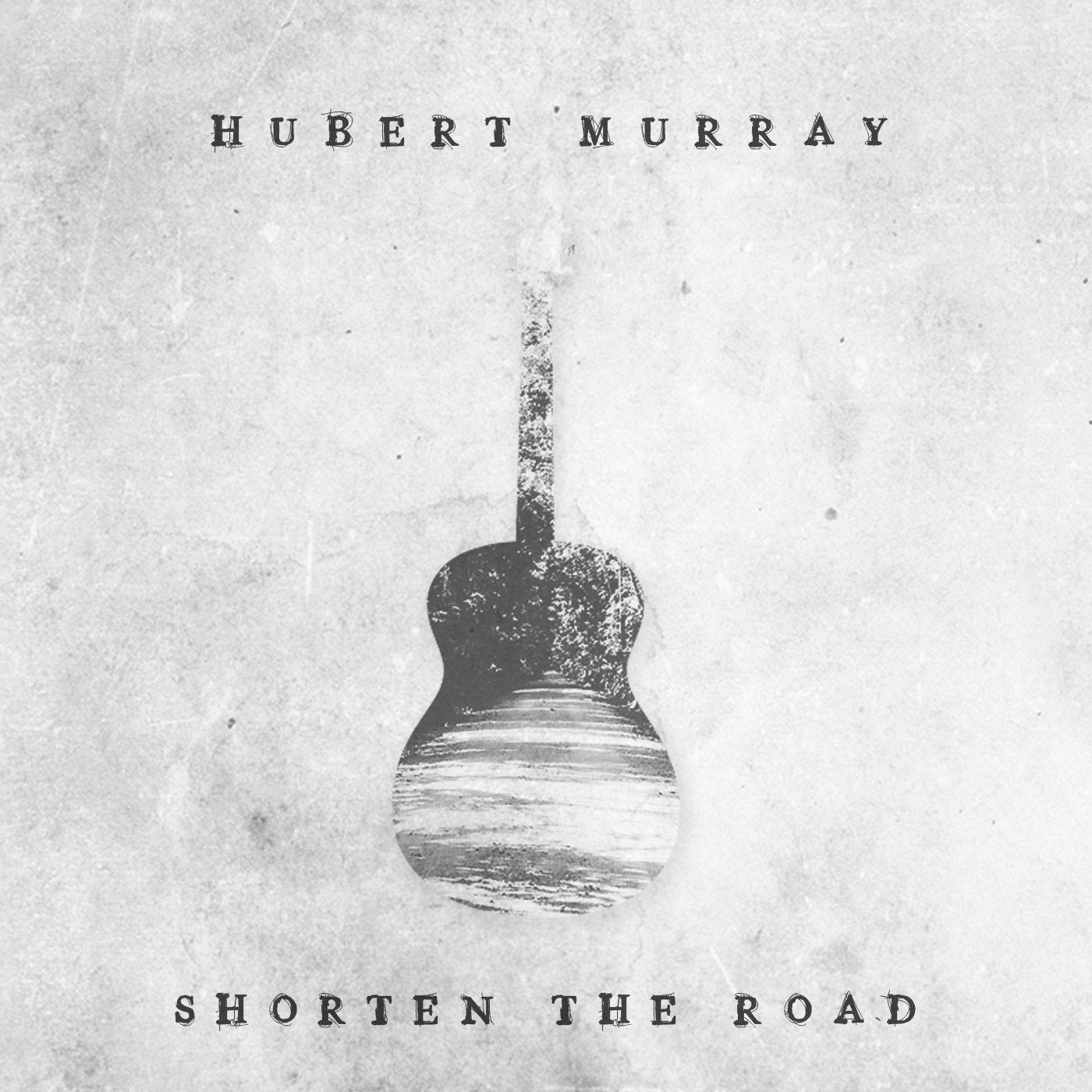 Artist:  Hubert Murray   Title:  Shorten the Road   Credit:  Recording, Mixing, Mastering   Year:  2016