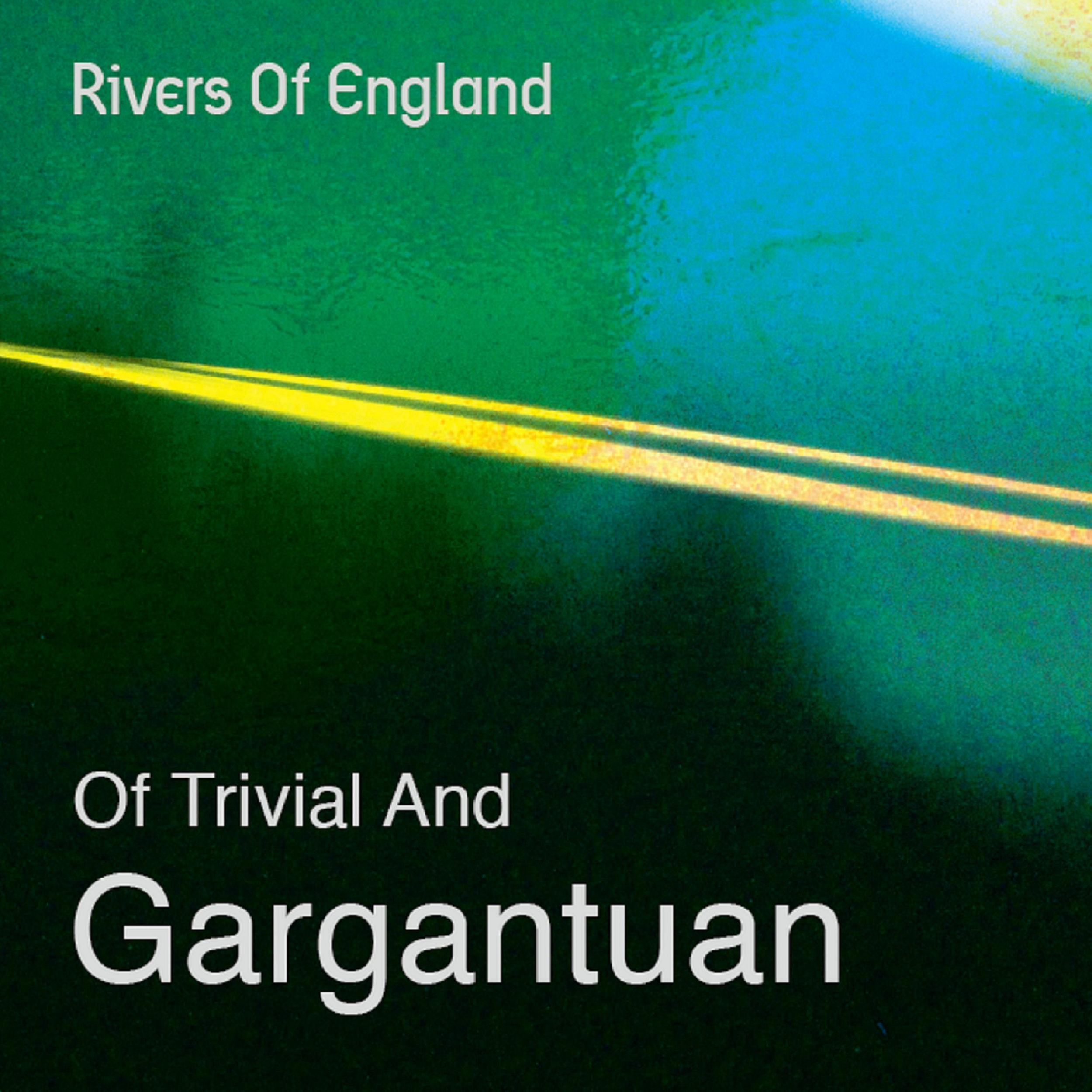 Artist:  Rivers of England   Title:  Of Trivial and Gargantuan   Credit:  Recording, Mixing   Year:  2012