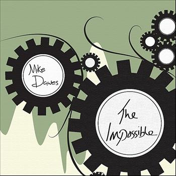 Artist:  Mike Dawes   Title:  The Impossible (Single)   Label:  CANdYRAT   Credit:  Recording, Mixing, Mastering   Year:  2012