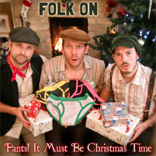 Artist:  Folk On!   Title:  Pants! It must be Christmas Time (Single)   Credit:  Mastering   Year:  2011