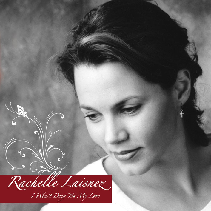 Artist:  Rachelle Laisnez   Title:  I Won't Deny You My Love   Credit:  Recording, Mixing, Mastering   Year:  2006