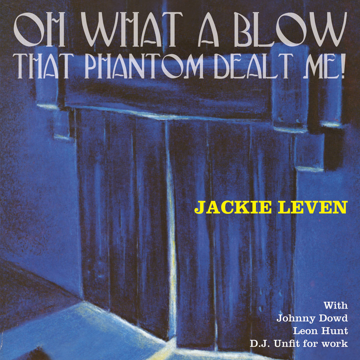 Artist:  Jackie Leven   Title:  Oh What a Blow that Phantom Dealt Me!   Label:  Cooking Vinyl   Credit:  Additional Engineering   Year:  2006