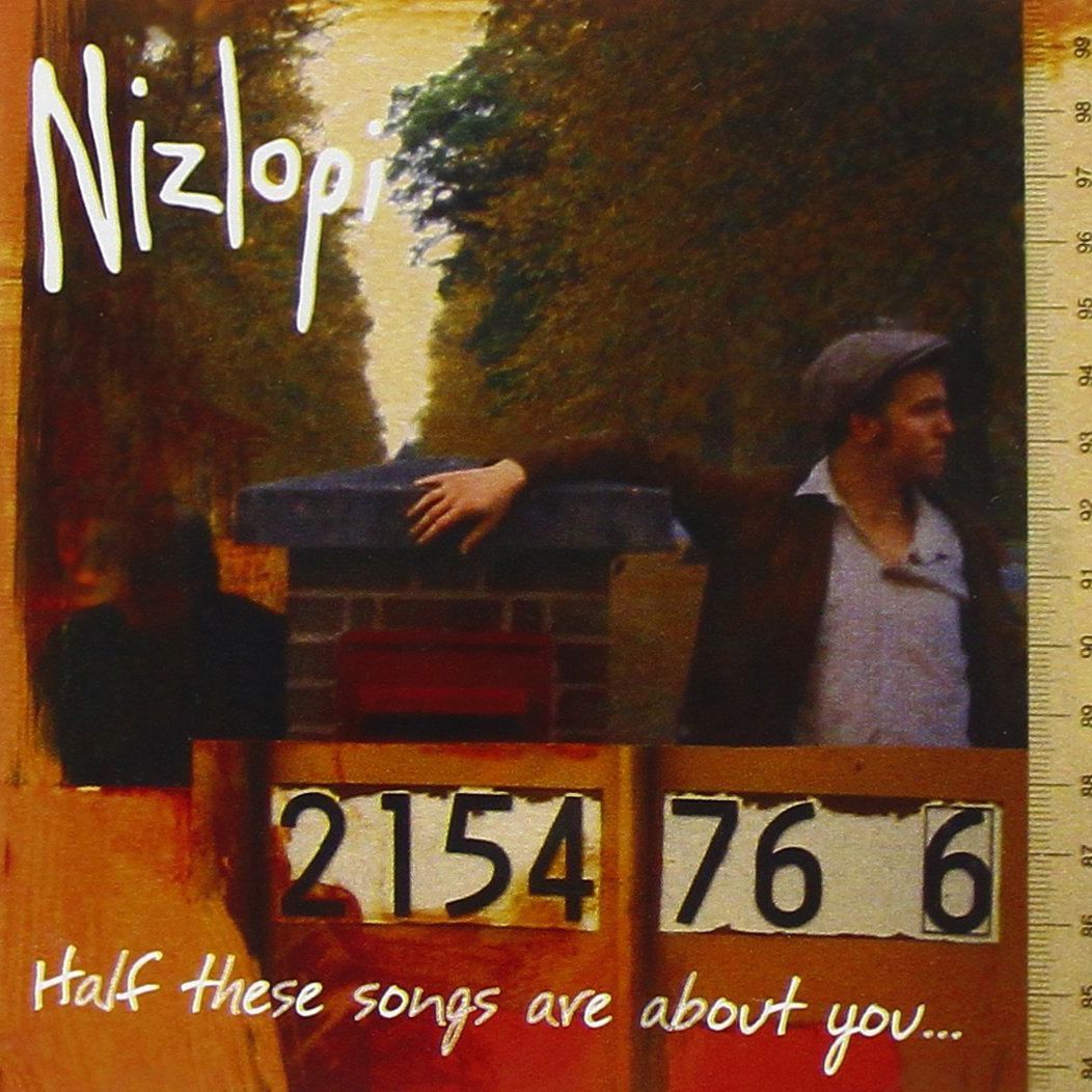Artist:  Nizlopi   Title:  Half These Songs Are About You   Credit:  Producer, Engineer (Demos)   Year:  2002
