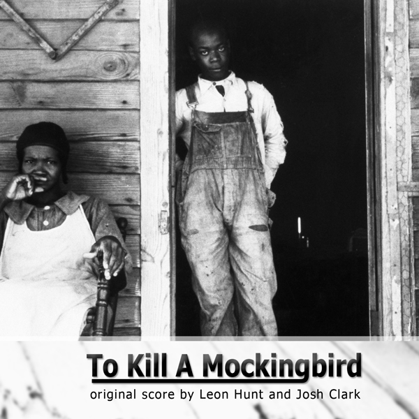 Artist:  Leon Hunt & Josh Clark   Title:  To Kill a Mockingbird   Credit:  Composer, Co-Producer, Recording, Mixing, Mastering   Year:  2005