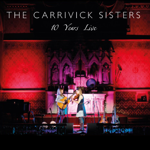 Artist:  The Carrivick Sisters   Title:  10 Years Live   Credit:  Recording, Mixing, Mastering   Year:  2016