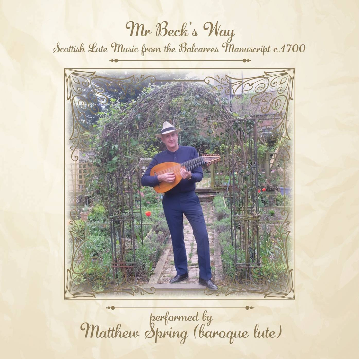 Artist:   Matthew Spring    Title:  Mr Beck's Way; Scottish Lute Music from the Balcarres Manuscript c.1700   Credit:  Recording, Mixing, Mastering   Year:  2018
