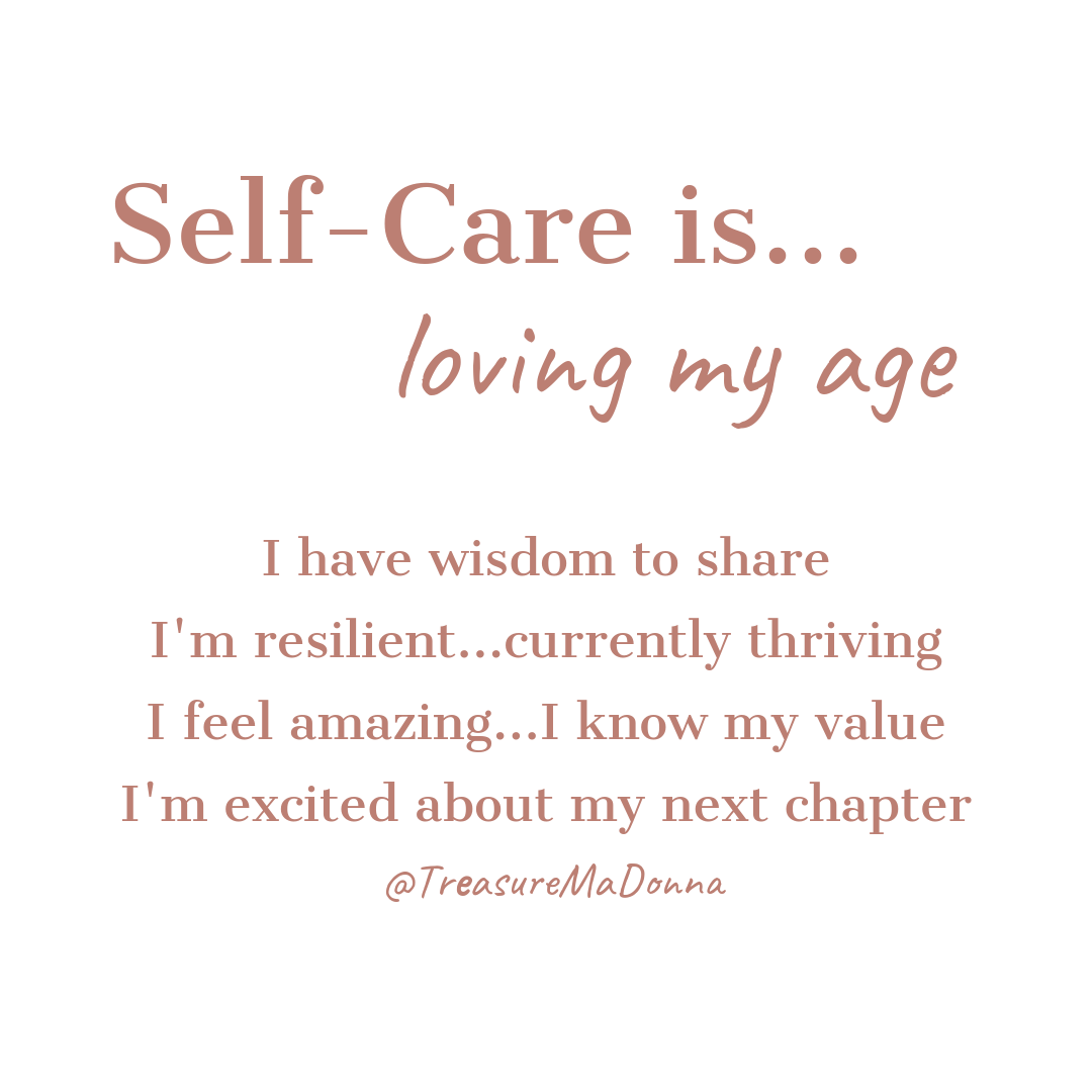 Self Care is Loving My Age | Treasure MaDonna.png