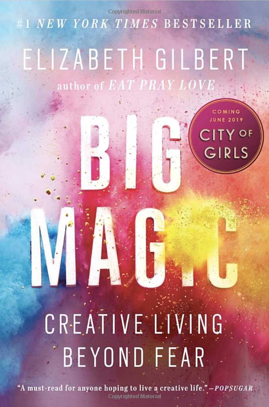 Big Magic By: Elizabeth Gilbert