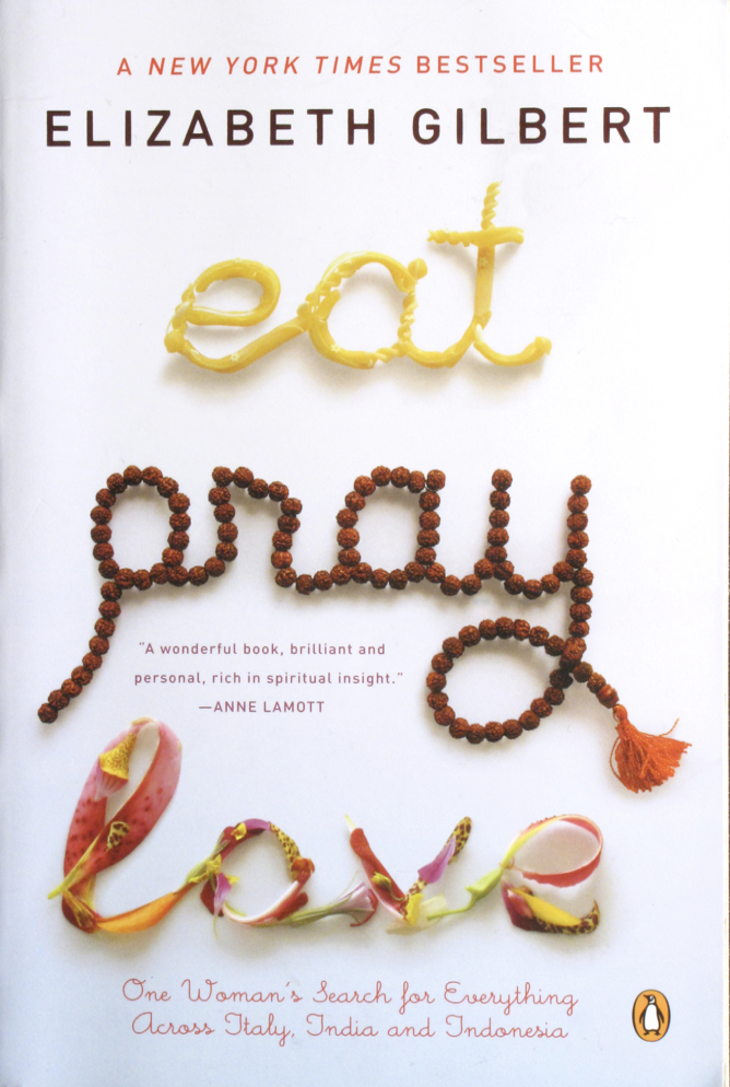 Eat Pray Love By: Elizabeth Gilbert