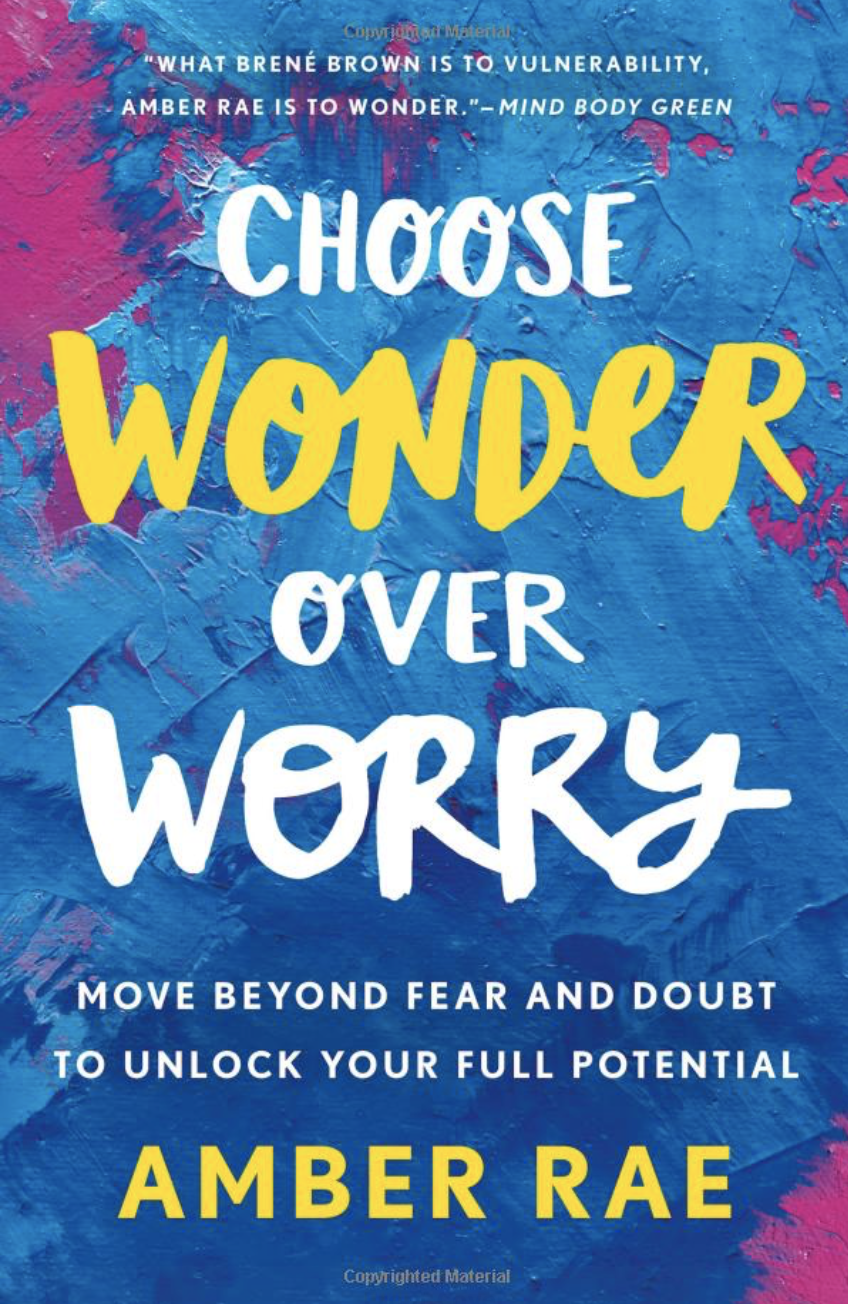 Choose Wonder Over Worry By: Amber Rae
