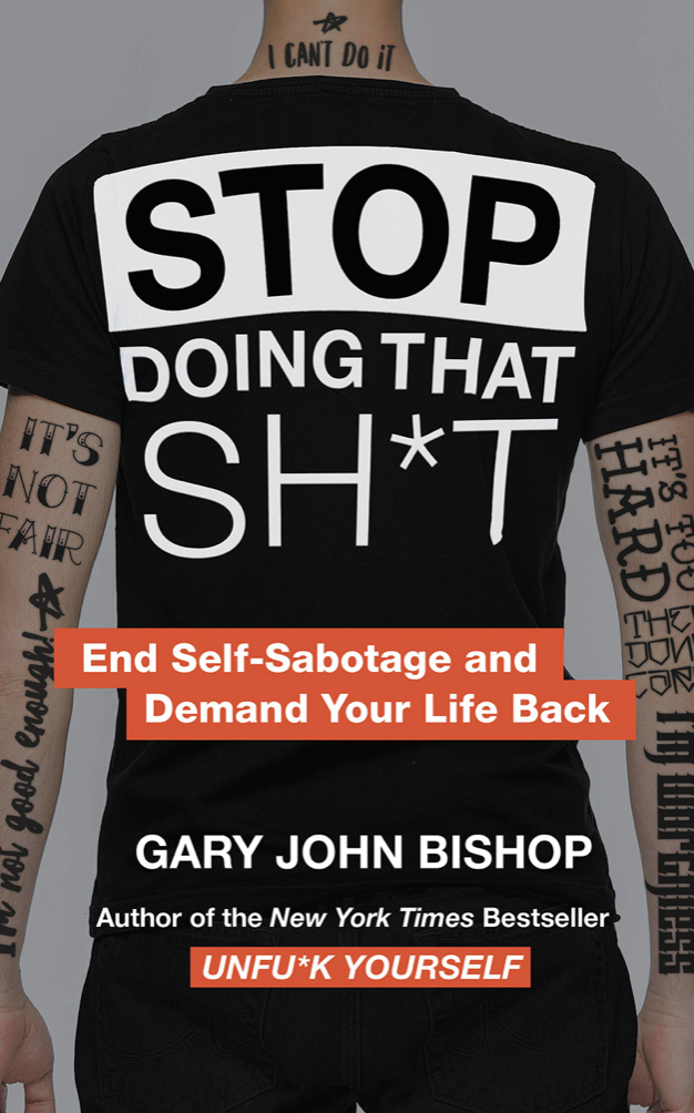Stop Doing That Shit By: Gary John Bishop
