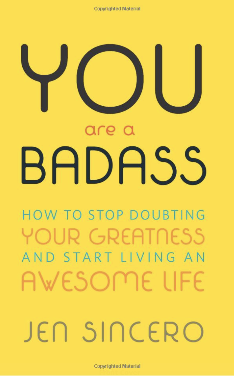 You Are A Badass By: Jen Sincero