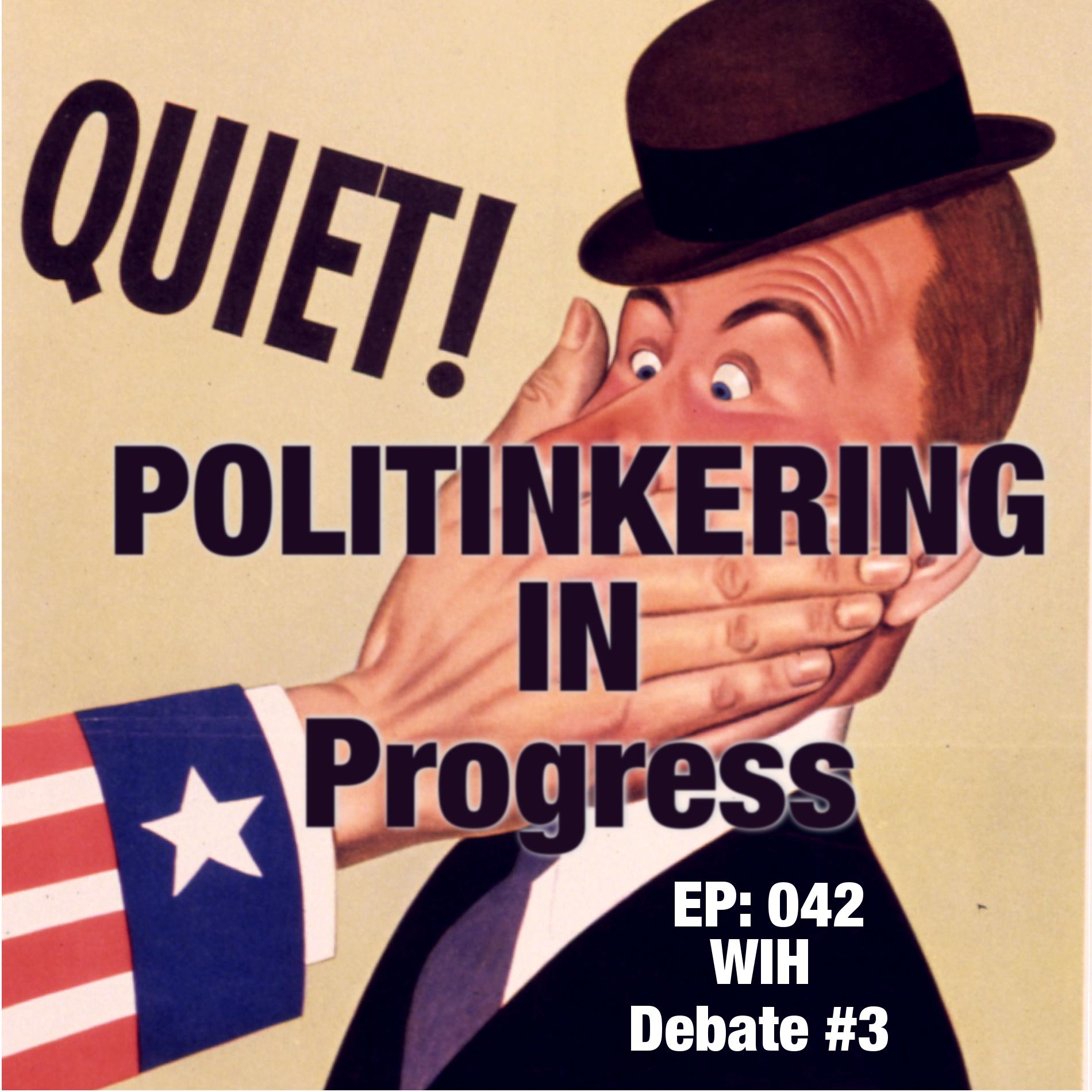Politinkering - 042 WIH Debate #3.jpg