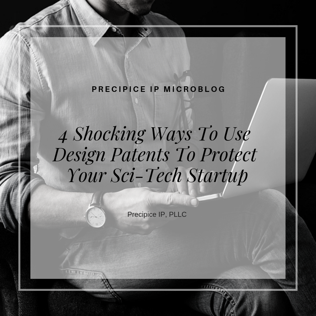 Precipice IP PLLC 4 Ways To Use Design Patents To Protect Your Sci-Tech Startup.png