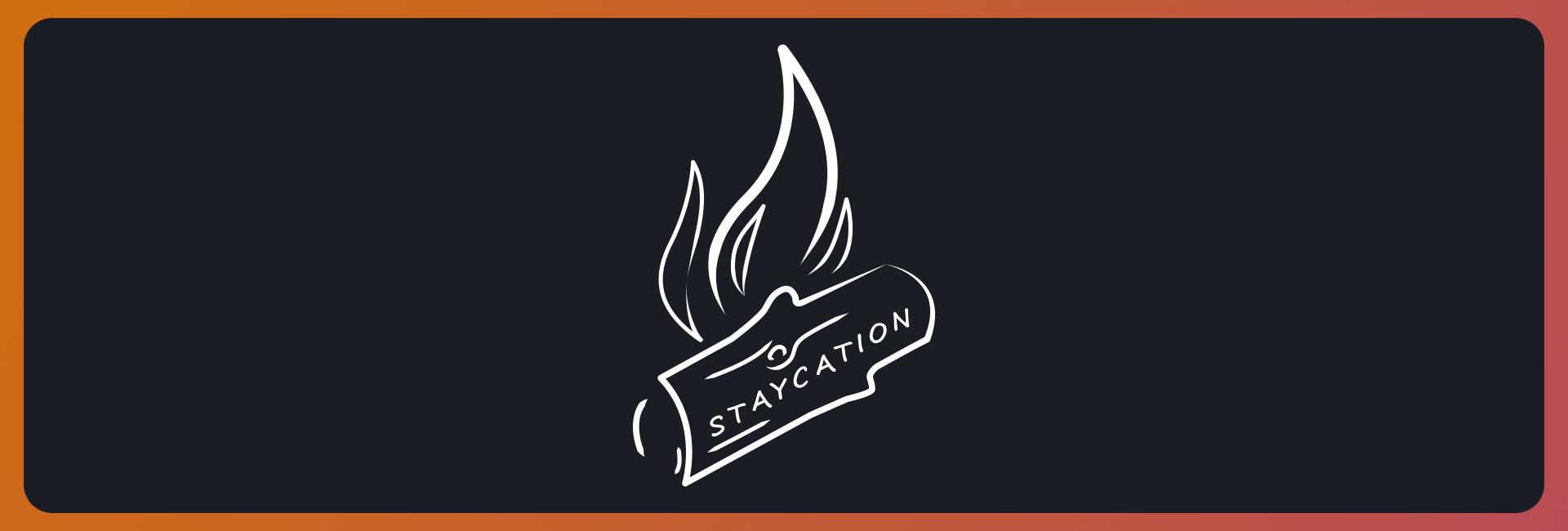 Staycation- Week 8