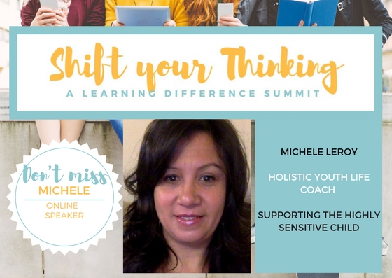- At Shift Your Thinking LD Summit you will learn how Michelle LaRoy supports highly sensitive kids. She has been a therapist for over 20 years, has a practice and podcast for highly sensitive children. Listen to her talk about tips and tricks experience in the Video Package for Fall 2017 Shift Your Thinking LD Summit. www.shiftyourthinkingld.com