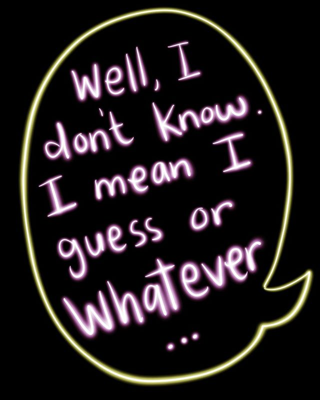 #importantwords #oridunno #whatever #illustration #artistwithwords #neon #millenials #thatswhatshesaid #dumbpoetry