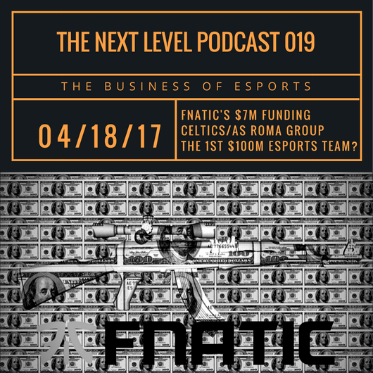 TNL eSports Podcast 019: Will Fnatic Be The 1st $100M eSports Team? (Graphic: The Next Level)