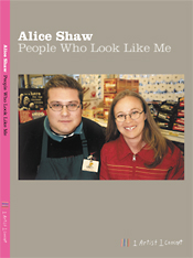 Alice Shaw  People Who Look Like Me  Hardbound 63 pages 8 x 11 inches ISBN 0-9777442-0-5 $25.00    www.gallery16.com