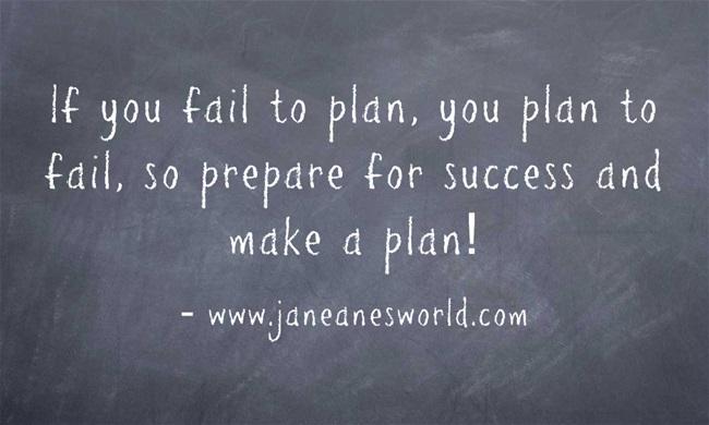 """""""If you fail to plan, you plan to fail!"""""""