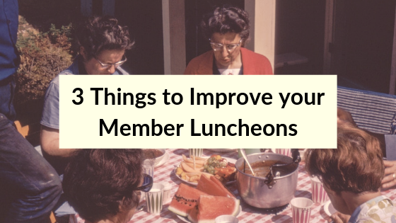 3 things to improve your member luncheons.png